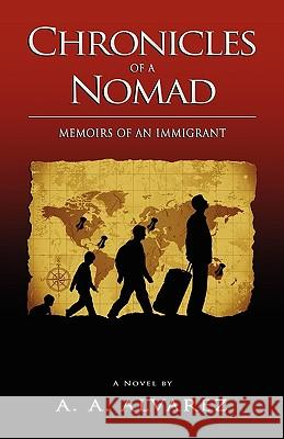 Chronicles of a Nomad : Memoirs of an Immigrant A. A. Alvarez 9789609309189