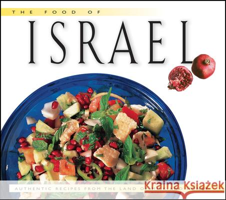 Food of Israel: Authentic Recipes from the Land of Milk and Honey Sherry Ansky Nelli Sheffer 9789625932682