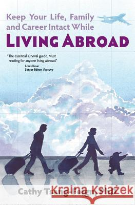 Keep Your Life, Family and Career Intact While Living Abroad: What Every Expat Needs to Know Cathy Tsang-Feig 9789627866183