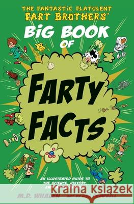 The Fantastic Flatulent Fart Brothers' Big Book of Farty Facts: An Illustrated Guide to the Science, History, and Art of Farting; Us Edition M. D. Whalen 9789627866350