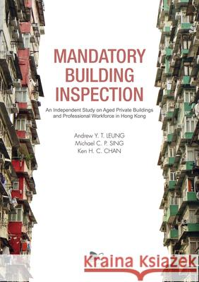 Mandatory Building Inspection: An Independent Study on Aged Private Buildings and Professional Workforce in Hong Kong Andrew Y. T. Leung Michael C. P. Sing 9789629372392