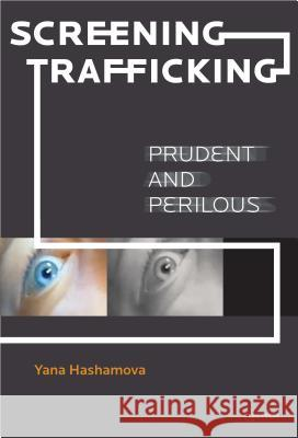 Screening Trafficking: Prudent or Perilous? Yana Hashamova 9789633862124
