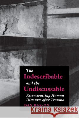 The Indescribable and the Undiscussable Dan Bar-On D. Bar-On 9789639116344 Central European University Press