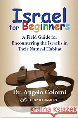 Israel for Beginners: A Field Guide for Encountering the Israelis in Their Natural Habitat Angelo Colorni 9789652294838