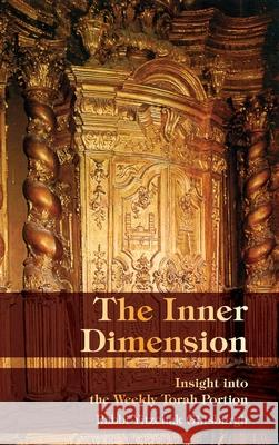 The Inner Dimension: Insight in the Weekly Torah Portion Yitzchak Ginsburgh Rachel Gordon 9789655320589
