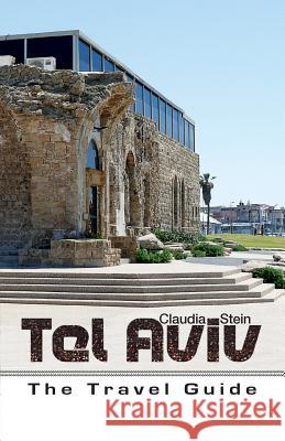 Tel Aviv - The Travel Guide Claudia Stein Contento De Semrik  9789655501728