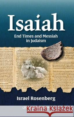 Isaiah: End Times and Messiah in Judaism Israel Rosenberg 9789657023068