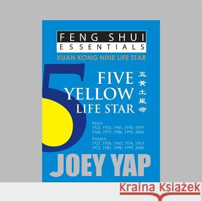 Feng Shui Essentials -- 5 Yellow Life Star  Yap, Joey 9789670310060