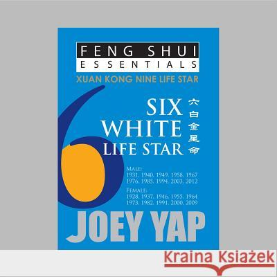 Feng Shui Essentials -- 6 White Life Star  Yap, Joey 9789670310077