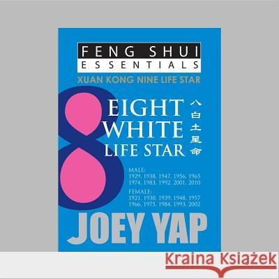 Feng Shui Essentials -- 8 White Life Star  Yap, Joey 9789670310091
