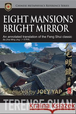 Eight Mansions Bright Mirror An Annotated Translation of the Feng Shui Classic Ba Zhai Ming Jing Chan, Terence 9789675395932