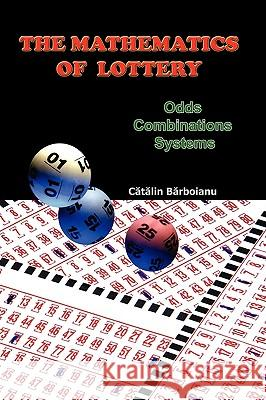The Mathematics of Lottery: Odds, Combinations, Systems Catalin Barboianu 9789731991115