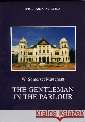 The Gentleman in the Parlour : A Record of a Journey from Rangoon to Haiphong W. Somerset Maugham 9789748299587