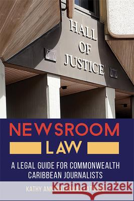 Newsroom Law: A Legal Guide for Commonwealth Caribbean Journalists Kathy Ann Waterma 9789766407537