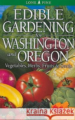 Edible Gardening for Washington and Oregon Marianne Binetti Allison Beck 9789766500481