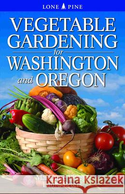 Vegetable Gardening for Washington and Oregon Marianne Binetti Laura Peters 9789766500559