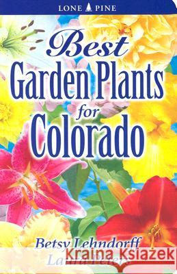 Best Garden Plants for Colorado Betsy Lehndorff Laura Peters 9789768200297