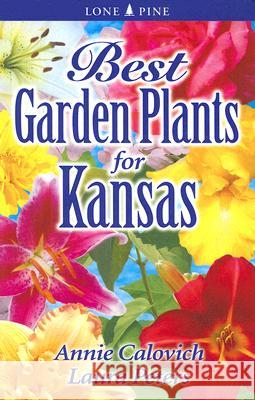 Best Garden Plants for Kansas Annie Calovich Laura Peters 9789768200327