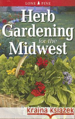 Herb Gardening for the Midwest Debra Knapke Laura Peters 9789768200389