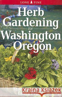Herb Gardening for Washington and Oregon Marianne Binetti Laura Peters 9789768200396
