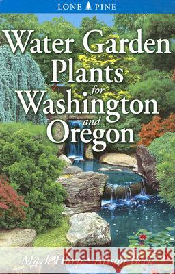 Water Garden Plants for Washington and Oregon Allison Beck Mark Harp 9789768200402