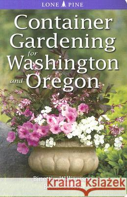 Container Gardening for Washington and Oregon Marianne Binetti Don Williamson 9789768200419