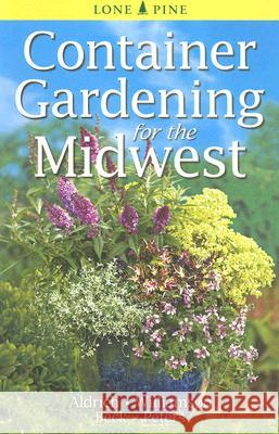 Container Gardening for the Midwest William Aldrich Don Williamson 9789768200426