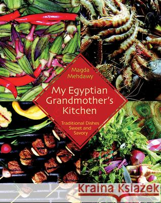 My Egyptian Grandmother's Kitchen : Traditional Dishes Sweet and Savory Magda Mehdawy 9789774249273