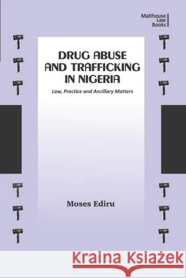 Drug Abuse and Trafficking in Nigeria: Law, Practice and Ancillary Matters Moses Ediru 9789785669060