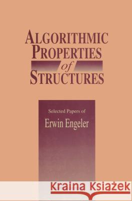 Algorithmic Properties Of Structures: Selected Papers Of E Engeler Erwin Engeler 9789810208721