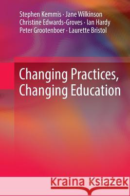 Changing Practices, Changing Education Stephen Kemmis Jane Wilkinson Christine Edwards-Groves 9789811011757