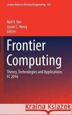 Frontier Computing: Theory, Technologies and Applications FC 2016 Neil Y. Yen Jason C. Hung 9789811031861