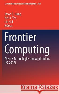 Frontier Computing: Theory, Technologies and Applications (FC 2017) Jason C. Hung Neil Y. Yen Lin Hui 9789811073977