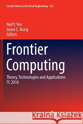 Frontier Computing: Theory, Technologies and Applications FC 2016 Neil Y. Yen Jason C. Hung 9789811098116