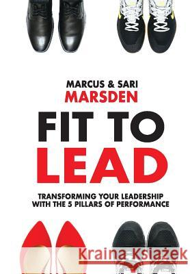 Fit to Lead: Transforming Your Leadership with the 5 Pillars of Performance  9789811133596
