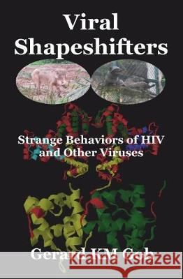 Viral Shapeshifters: Strange Behaviors of HIV and Other Viruses Gerard Km Goh 9789811147135
