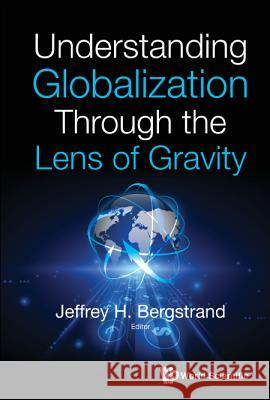 Understanding Globalization Through the Lens of Gravity Jeffrey H. Bergstrand 9789811202261