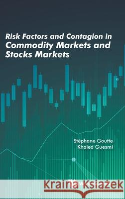 Risk Factors and Contagion in Commodity Markets and Stocks Markets Khaled Guesmi Stephane Goutte 9789811210235