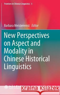 New Perspectives on Aspect and Modality in Chinese Historical Linguistics  9789811319471