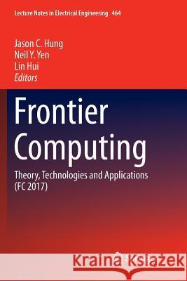 Frontier Computing: Theory, Technologies and Applications (FC 2017) Jason C. Hung Neil Y. Yen Lin Hui 9789811339479