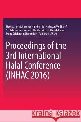 Proceedings of the 3rd International Halal Conference (Inhac 2016) Nurhidayah Muhamma Nur Nafhatun M Siti Fatahiah Mahamood 9789811356124