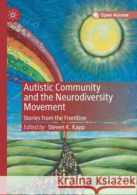 Autistic Community and the Neurodiversity Movement: Stories from the Frontline Steven K Kapp   9789811384394