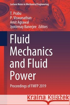 Fluid Mechanics and Fluid Power: Proceedings of Fmfp 2019 T. Prabu P. Viswanathan Amit Agrawal 9789811606977 Springer