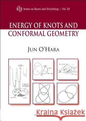 Energy of Knots and Conformal Geometry Jun O'Hara 9789812383167