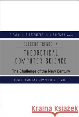 Current Trends in Theoretical Computer Science: The Challenge of the New Century: v.1: Algorithms and Complexity: v.2: Formal Models and Semantics G Paun G Rozenberg A Salomaa 9789812389664 World Scientific Publishing Co Pte Ltd