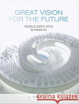 Great Vision for the Future: World Expo 2010 Shanghai Chen Cilang 9789812459114