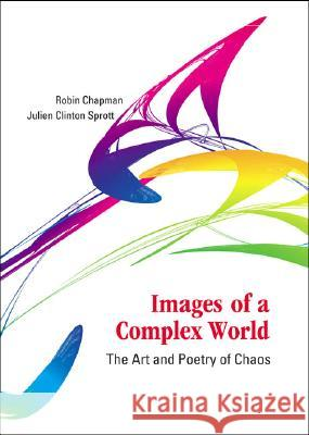 Images Of A Complex World: The Art And Poetry Of Chaos (With Cd-rom) Robin Chapman Julien Clinto Clifford A. Pickover 9789812564016