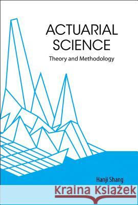 Actuarial Science: Theory and Methodology Hanji Shang 9789812565051
