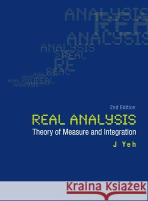 Real Analysis: Theory of Measure and Integration J. Yeh 9789812566539