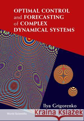 Optimal Control and Forecasting of Complex Dynamical Systems Ilya Grigorenko 9789812566607